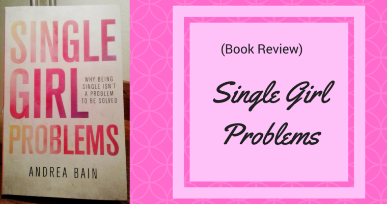 Single Girl Problems by Andrea Bain