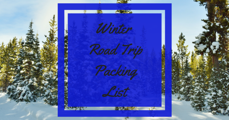 Winter Road Trip Packing Checklist